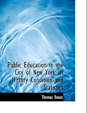 Public Education in the City of New York Its History Condition and Statistics af Thomas Boese