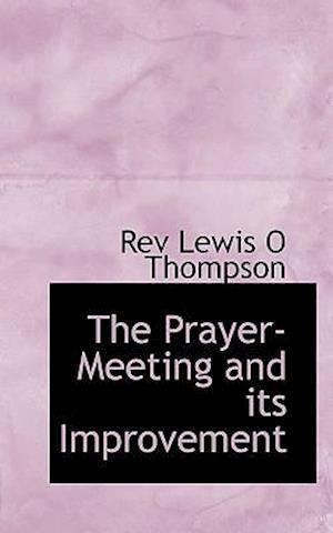 The Prayer-Meeting and Its Improvement af Rev Lewis O. Thompson, Lewis O. Thompson