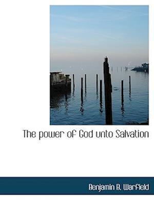 The Power of God Unto Salvation af Benjamin B. Warfield