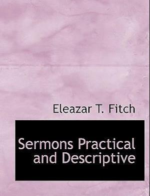 Sermons Practical and Descriptive af Eleazar T. Fitch
