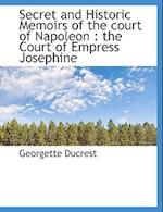 Secret and Historic Memoirs of the Court of Napoleon af Georgette Ducrest