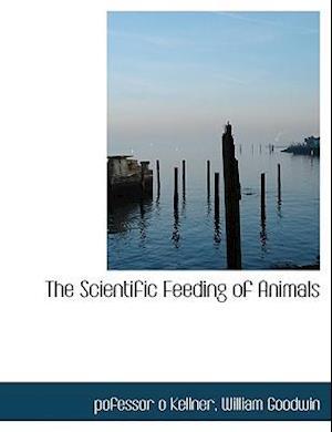 The Scientific Feeding of Animals af William Goodwin, Pofessor O. Kellner