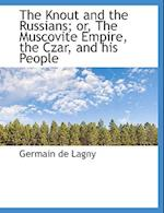 The Knout and the Russians; Or, the Muscovite Empire, the Czar, and His People af Germain De Lagny