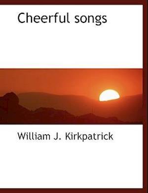 Cheerful Songs af William J. Kirkpatrick