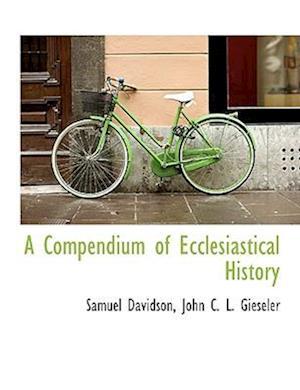 A Compendium of Ecclesiastical History af Samuel Davidson, John C. L. Gieseler