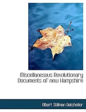 Miscellanesous Revolutionary Documents of New Hampshire af Albert Stillman Batchellor