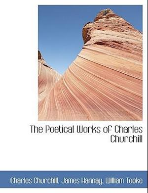 The Poetical Works of Charles Churchill af William Tooke, James Hannay, Charles Churchill