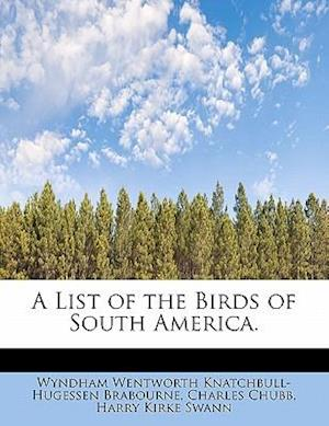 A List of the Birds of South America. af Wyndham Wentworth Knatchbull Brabourne, Charles Chubb, Harry Kirke Swann