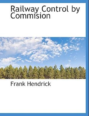 Railway Control by Commision af Frank Hendrick