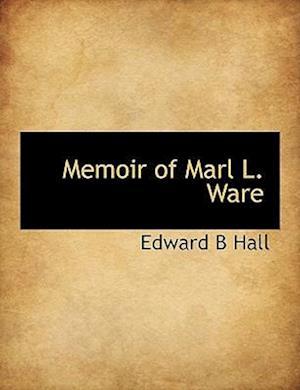 Memoir of Marl L. Ware af Edward B. Hall