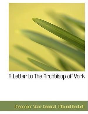 A Letter to the Archbisop of York af Chancellor Vicar General, Edmund Beckett