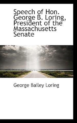 Speech of Hon. George B. Loring, President of the Massachusetts Senate af George Bailey Loring