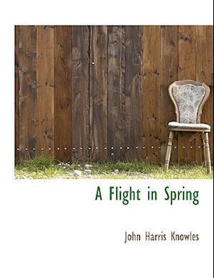 A Flight in Spring af John Harris Knowles