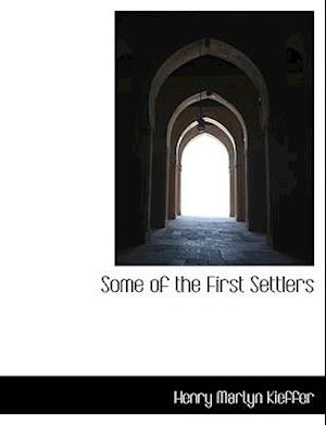 Some of the First Settlers af Henry Martyn Kieffer