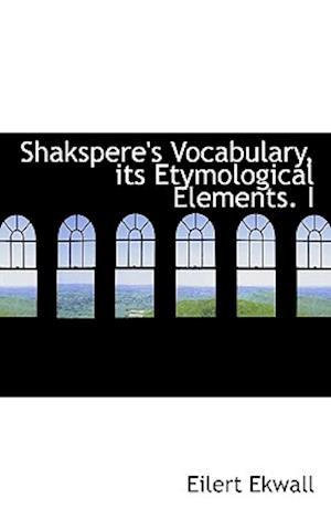 Shakspere's Vocabulary, Its Etymological Elements. I af Eilert Ekwall