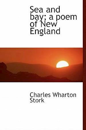Sea and Bay; A Poem of New England af Charles Wharton Stork