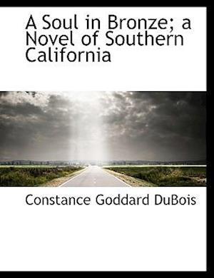 A Soul in Bronze; A Novel of Southern California af Constance Goddard DuBois
