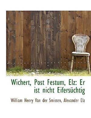 Wichert, Post Festum, Elz af William Henry Van Der Smissen, Alexander Elz