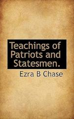 Teachings of Patriots and Statesmen. af Ezra B. Chase