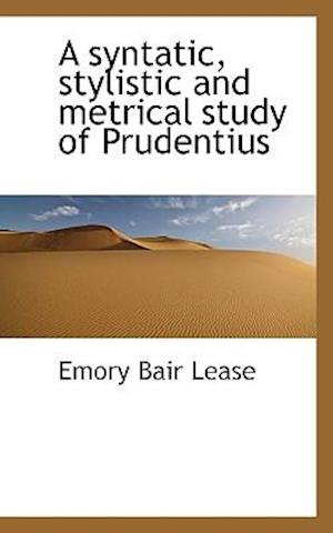 A Syntatic, Stylistic and Metrical Study of Prudentius af Emory Bair Lease