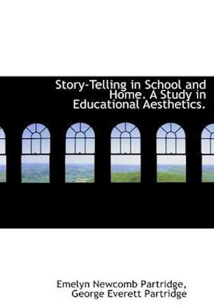 Story-Telling in School and Home. a Study in Educational Aesthetics. af George Everett Partridge, Emelyn Newcomb Partridge