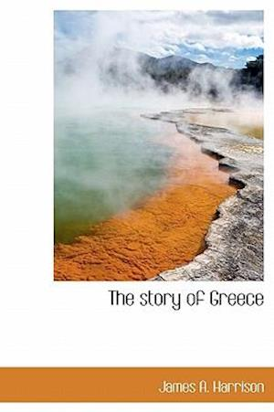 The Story of Greece af James A. Harrison