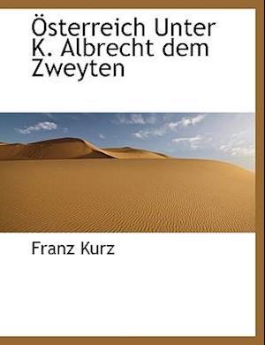 Sterreich Unter K. Albrecht Dem Zweyten af Franz Kurz