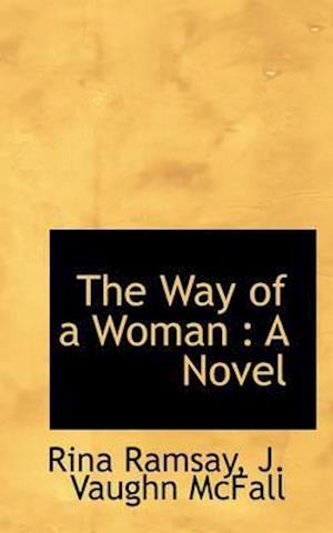 The Way of a Woman af J. Vaughn McFall, Rina Ramsay