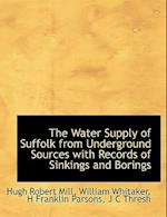 The Water Supply of Suffolk from Underground Sources with Records of Sinkings and Borings af H. Franklin Parsons, William Whitaker, Hugh Robert Mill
