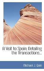 A Visit to Spain; Detailing the Transactions... af Michael J. Quin