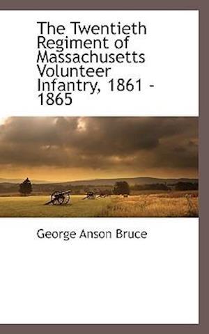 The Twentieth Regiment of Massachusetts Volunteer Infantry, 1861 - 1865 af George Anson Bruce