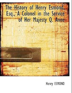 The History of Henry Esmond, Esq., a Colonel in the Service of Her Majesty Q. Anne af Henry Esmond