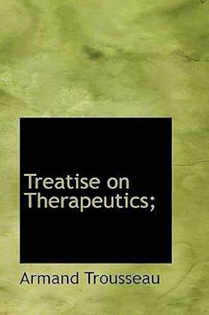 Treatise on Therapeutics; af Armand Trousseau