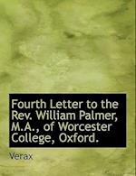 Fourth Letter to the REV. William Palmer, M.A., of Worcester College, Oxford. af Verax