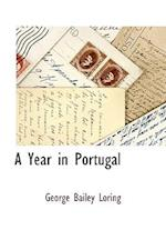 A Year in Portugal af George Bailey Loring