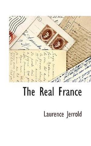 The Real France af Laurence Jerrold