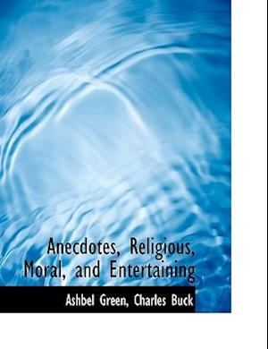 Anecdotes, Religious, Moral, and Entertaining af Ashbel Green, Charles Buck