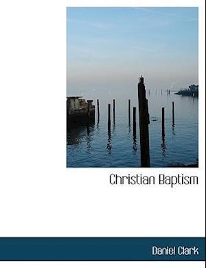 Christian Baptism af Daniel Clark