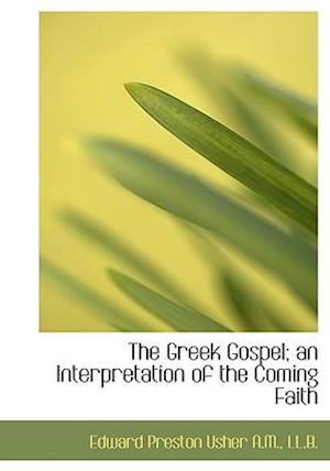 The Greek Gospel; An Interpretation of the Coming Faith af Edward Preston Usher