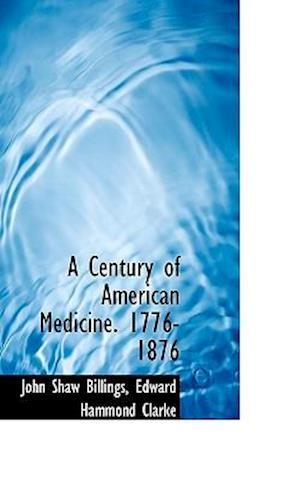A Century of American Medicine. 1776-1876 af John Shaw Billings, Edward Hammond Clarke