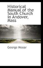Historical Manual of the South Church in Andover, Mass af George Mooar