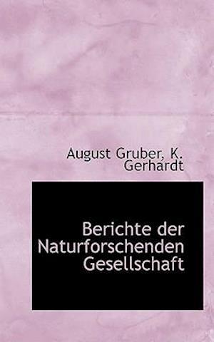 Berichte Der Naturforschenden Gesellschaft af K. Gerhardt, August Gruber