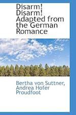 Disarm! Disarm! Adapted from the German Romance af Bertha Von Suttner, Andrea Hofer Proudfoot