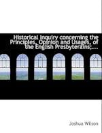 Historical Inquiry Concerning the Principles, Opinion and Usages, of the English Presbyterains;... af Joshua Wilson