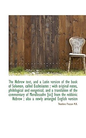 The Hebrew Text, and a Latin Version of the Book of Solomon, Called Ecclesiastes af Theodore Preston