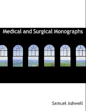 Medical and Surgical Monographs af Samuel Ashwell