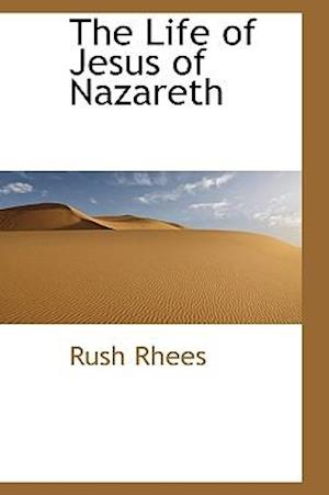 The Life of Jesus of Nazareth af Rush Rhees