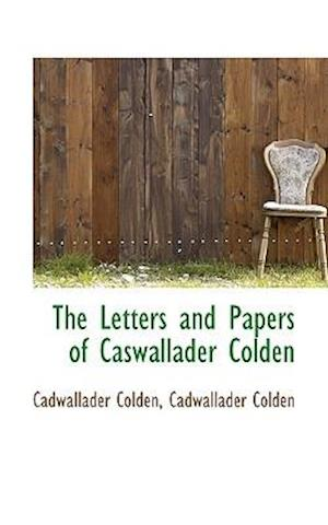 The Letters and Papers of Caswallader Colden af Cadwallader Colden