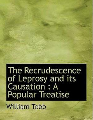The Recrudescence of Leprosy and Its Causation af William Tebb