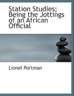 Station Studies; Being the Jottings of an African Official af Lionel Portman